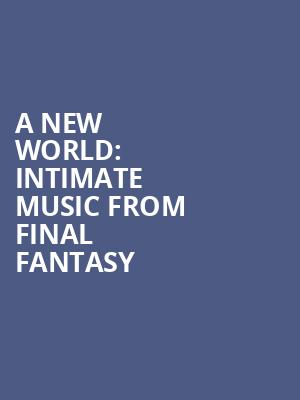 A New World: Intimate Music from Final Fantasy at 20th Century Theatre