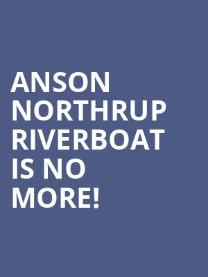Anson Northrup Riverboat is no more