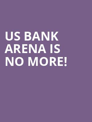 US Bank Arena is no more